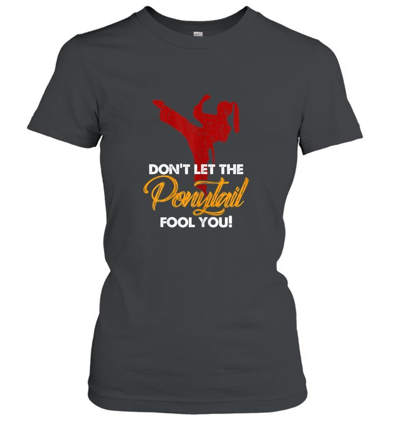 Don't Let The Ponytail Fool You Women Ladies Female Karate Tee Shirt For Women, Girl