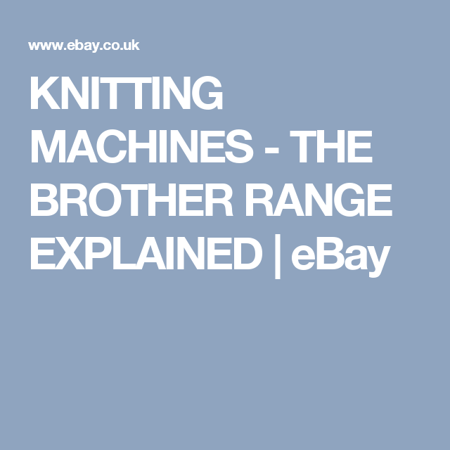 KNITTING MACHINES - THE BROTHER RANGE EXPLAINED