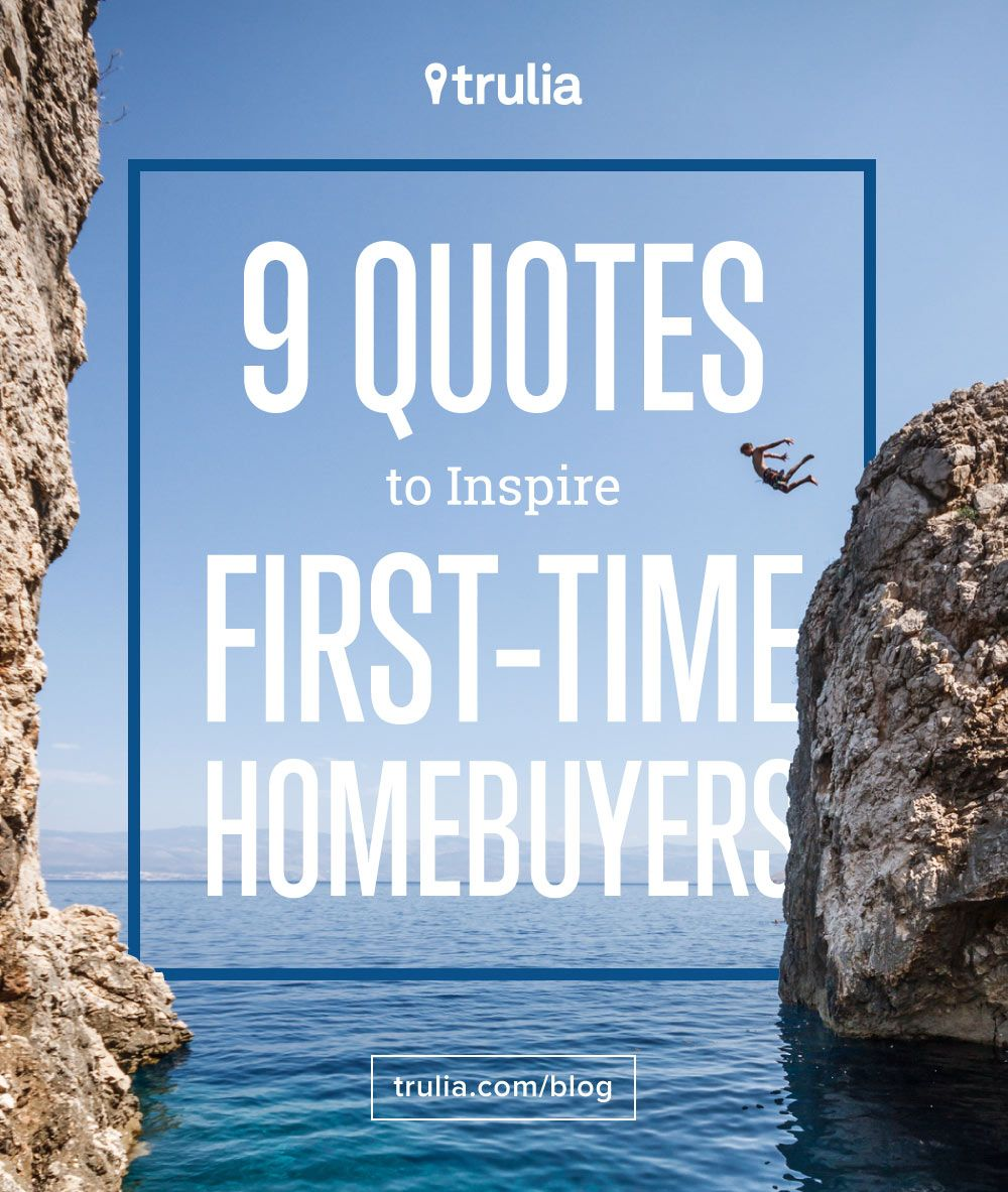 9 Quotes to Inspire FirstTime Homebuyers Home buying
