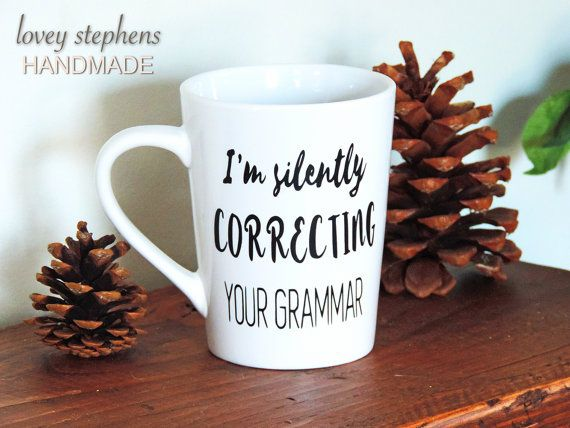 I'm Silently Correcting Your Grammar Mug  Coffee by LoveyStephens This mug is perfect for the English Teacher or the person in your life they knows their (not they're) sh#t!  www.loveystephens.com  #loveystephens #mug #custommade #etsy #grammar #englishteacher #teacher #writer #gift