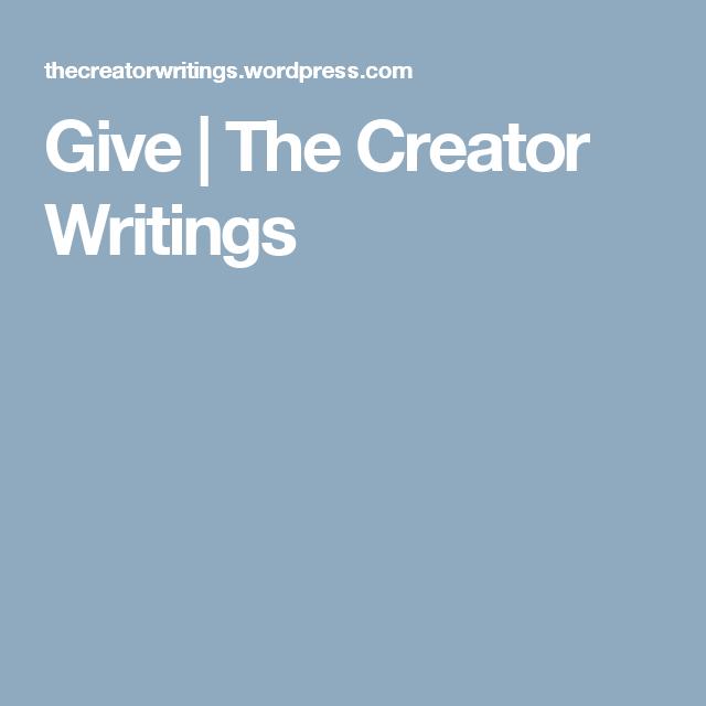 Give | The Creator Writings