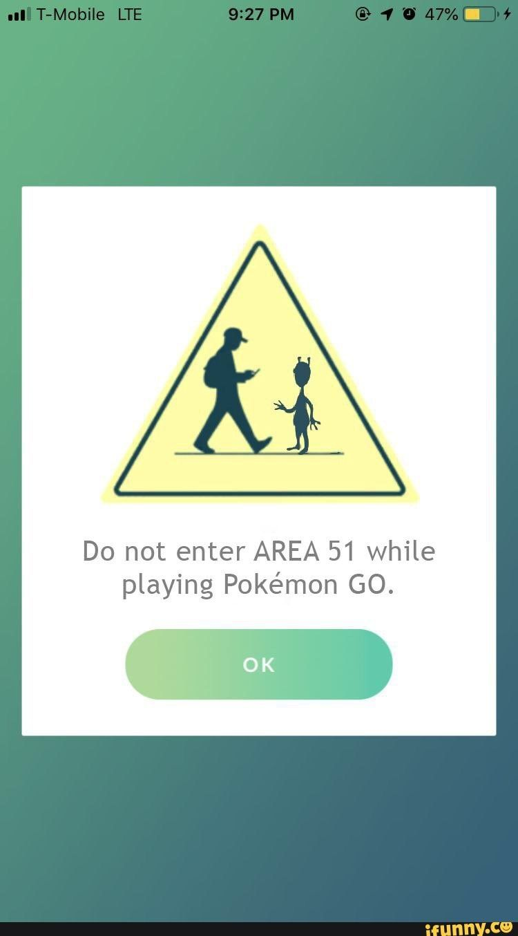 Picture memes 8cPUkFJs6: 20 comments — iFunny Do not enter AREA 51 while playing Pokémon GO. – popular memes on the site