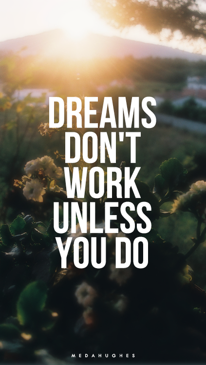 Dreams Don T Work Unless You Do Inspirational Quotes Inspirational Quotes Collection Interesting Quotes