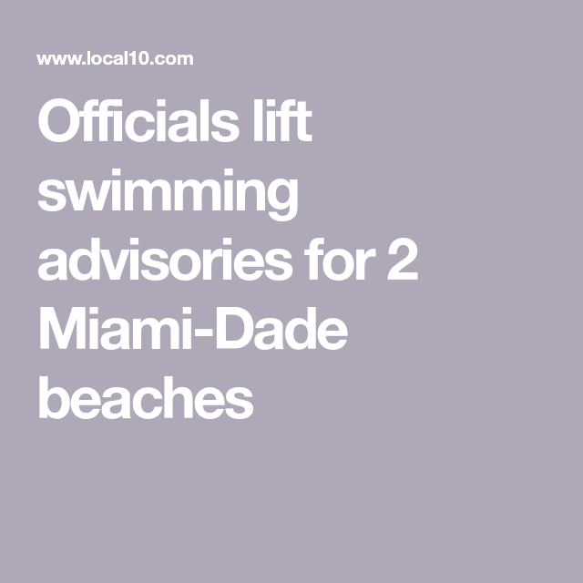 Officials lift swimming advisories for 2 Miami-Dade beaches | News
