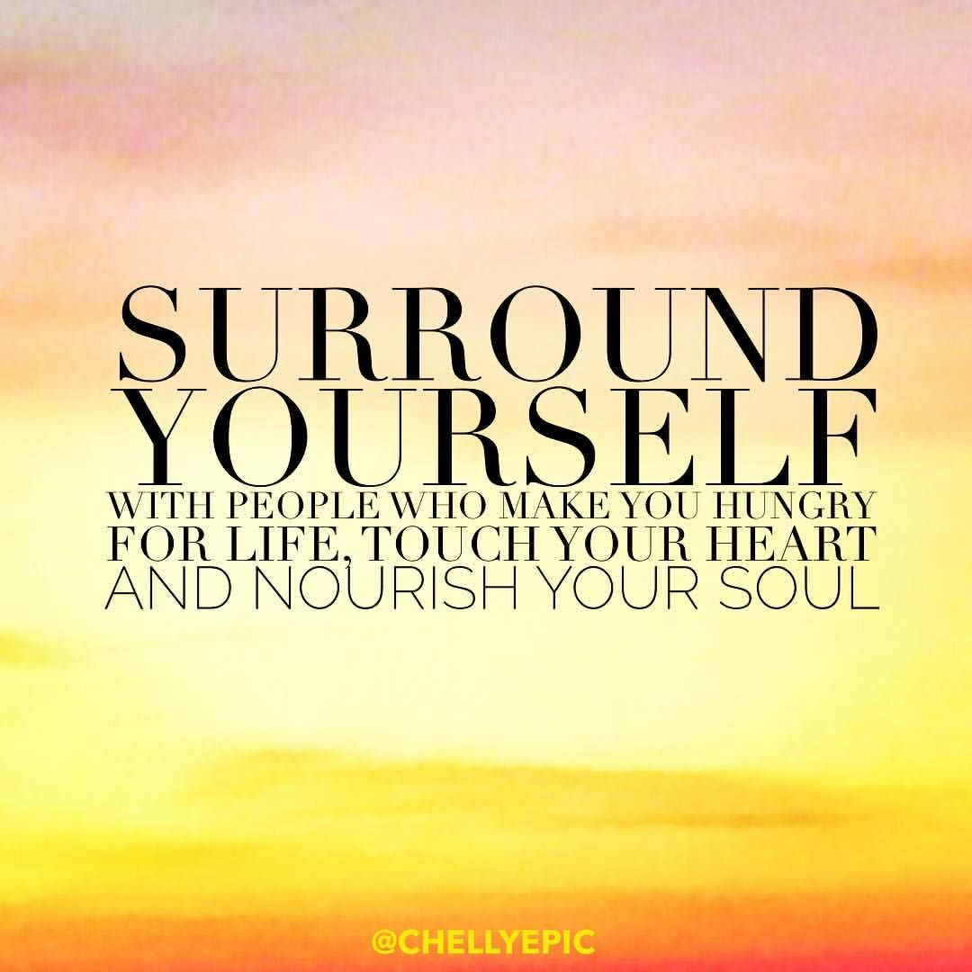 Surround yourself with people who make you hungry for life touch surround yourself with people who make you hungry for life touch your heart and nourish yelopaper Choice Image