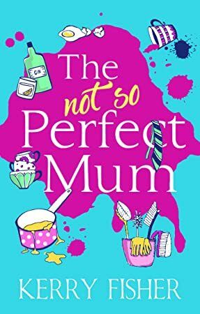 Get Book The Not So Perfect Mum The feelgood novel you have to read this year