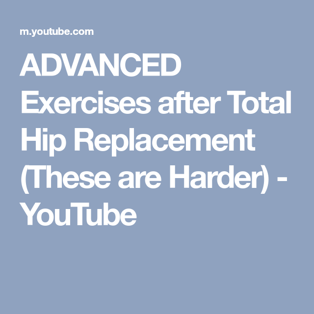 Advanced Exercises After Total Hip Replacement These Are Harder Youtube Total Hip Replacement Hip Replacement Hip Replacement Surgery