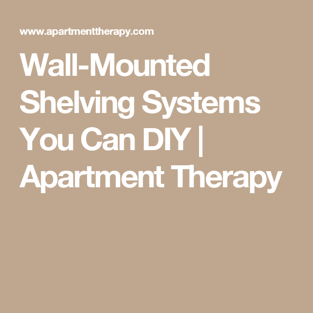 Wall-Mounted Shelving Systems You Can DIY | Apartment Therapy