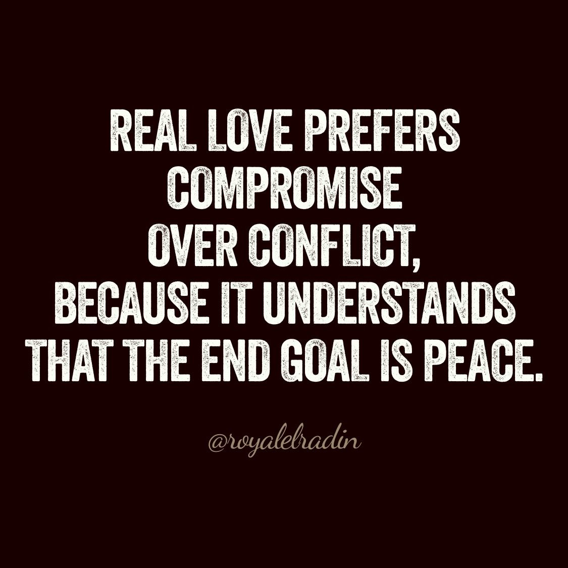 Real Love Quotes Real Love Prefers Compromise Over Conflict Because It Understands