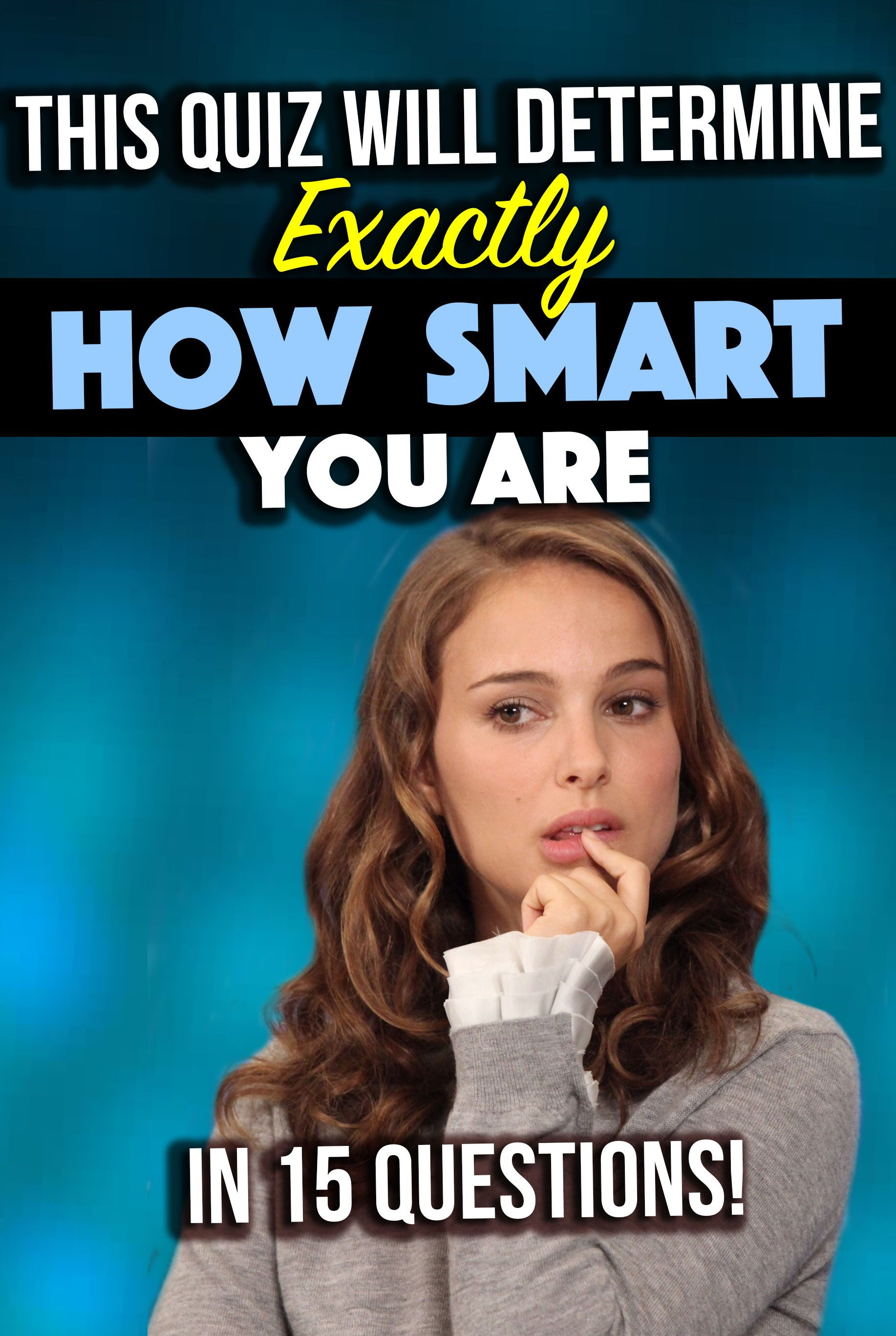 Quiz This Quiz Will Determine Exactly How Smart You Are