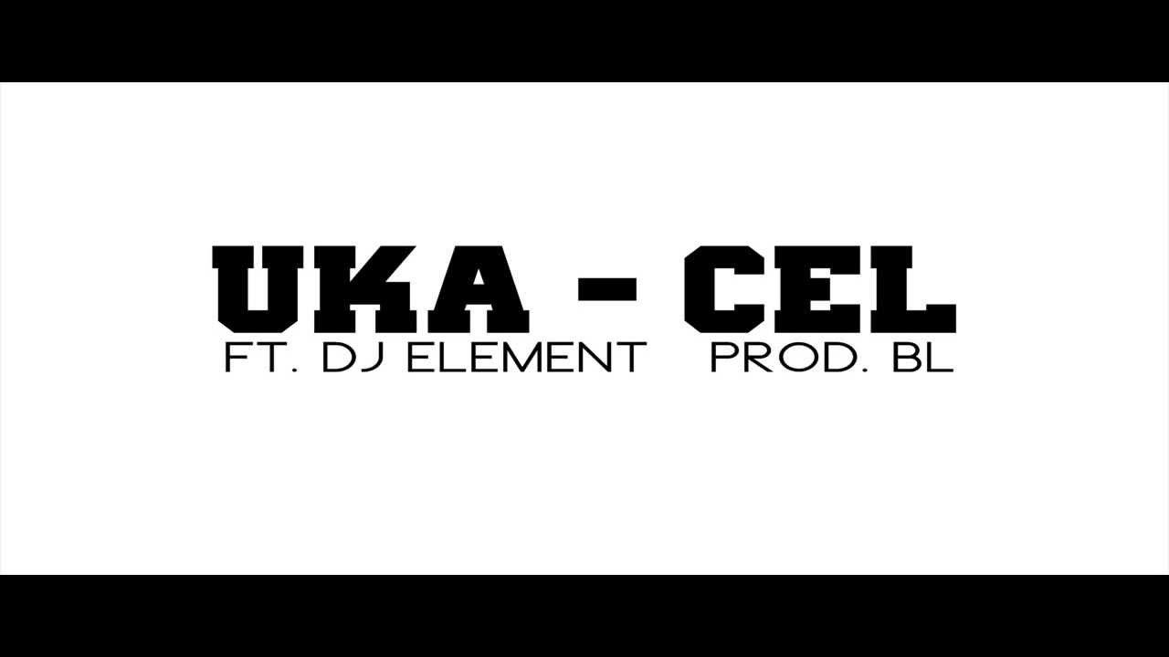 Uka - Cel   ( FT.DJ ELEMENT, PROD. bL )