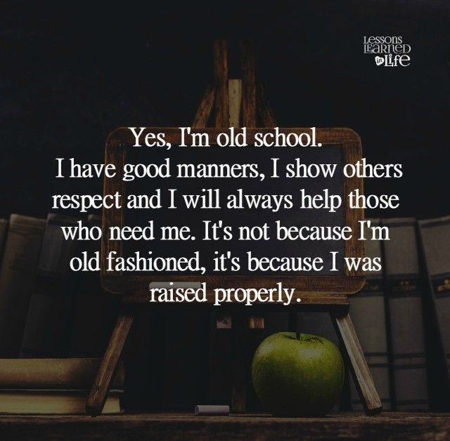 Lessons Learned in Life | Yes I\'m old school. | So True ...