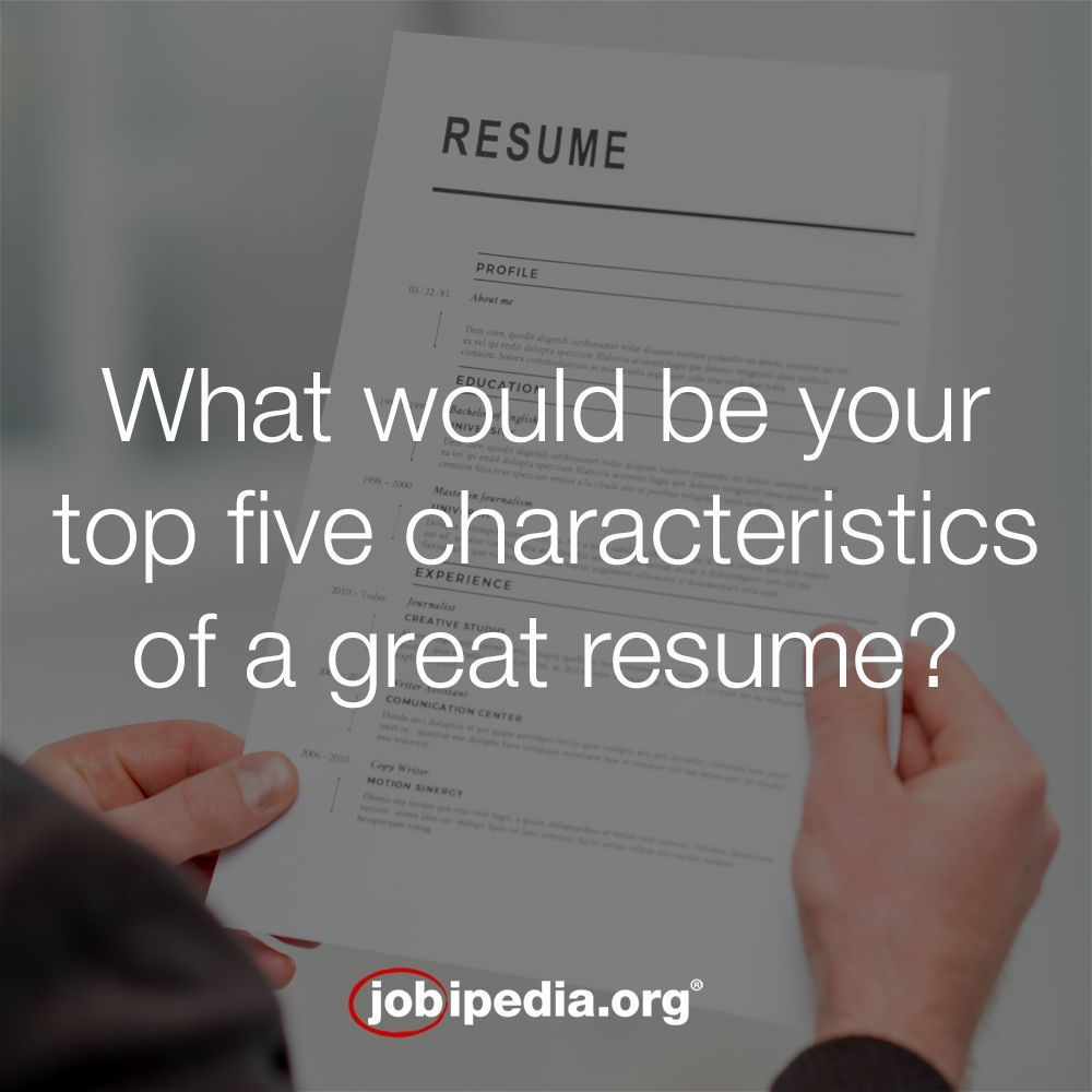 What Would Be Your Top Five Characteristics Of A Great Resume