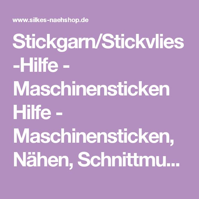 Stickgarn/Stickvlies-Hilfe - Maschinensticken Hilfe - Maschinensticken, Nähen, Schnittmuster, silkes-naehshop.de