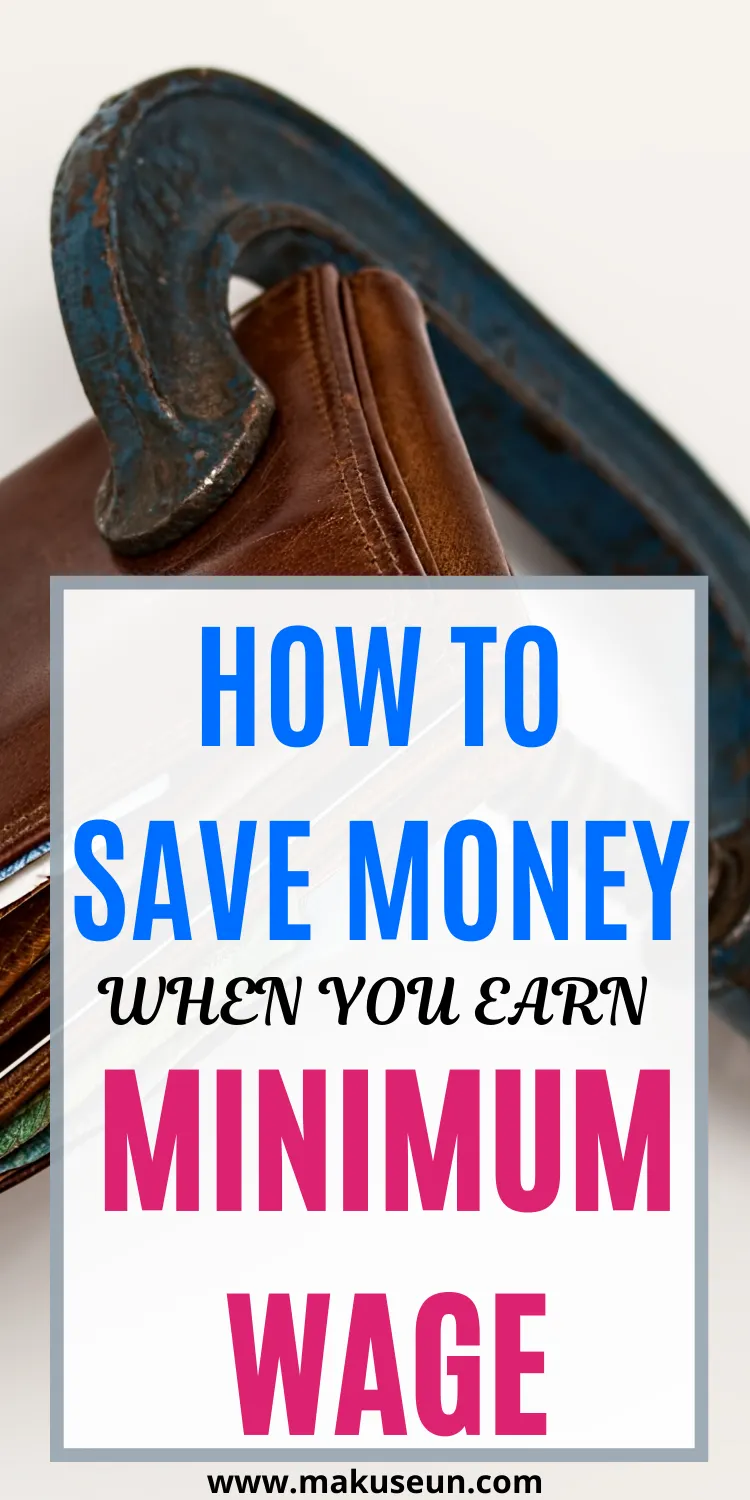 How to Save Money When You Earn Minimum Wage - Maku Seun | Saving & Personal Finance | Save Your Money, Get out of Debt and Start a Side Hustle #startsavingmoney