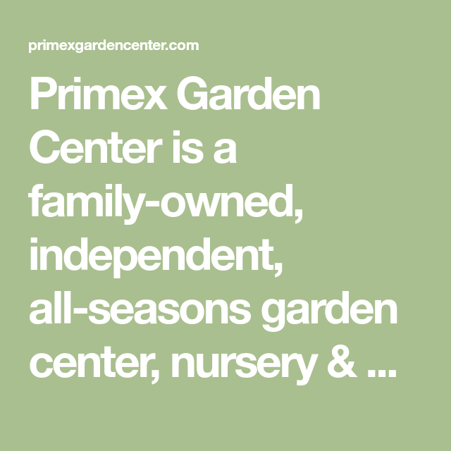 Primex Garden Center is a family-owned, independent, all-seasons ...