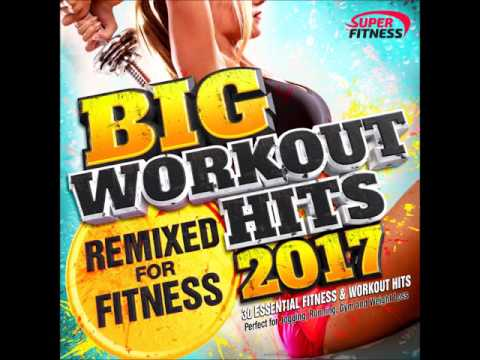 Big Workout Hits 2017 Remixed for Fitness YouTube