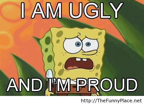 Spongebob quote @Madi Neuman except u r not ugly but its ...