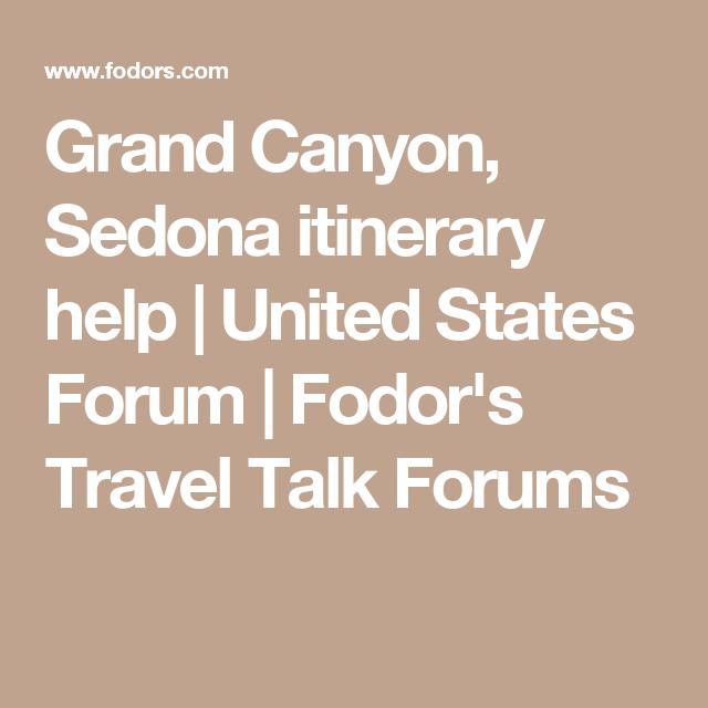 Grand Canyon Sedona Itinerary Help United States Forum Fodor S Travel Talk Forums Sedona Grand Canyon Arizona Vacation