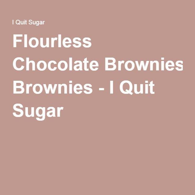 Flourless Chocolate Brownies Flourless Chocolate Brownies Brownie brownies i quit sugar