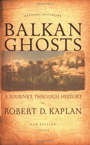 Balkan Ghosts, Robert D. Kaplan. July 2012
