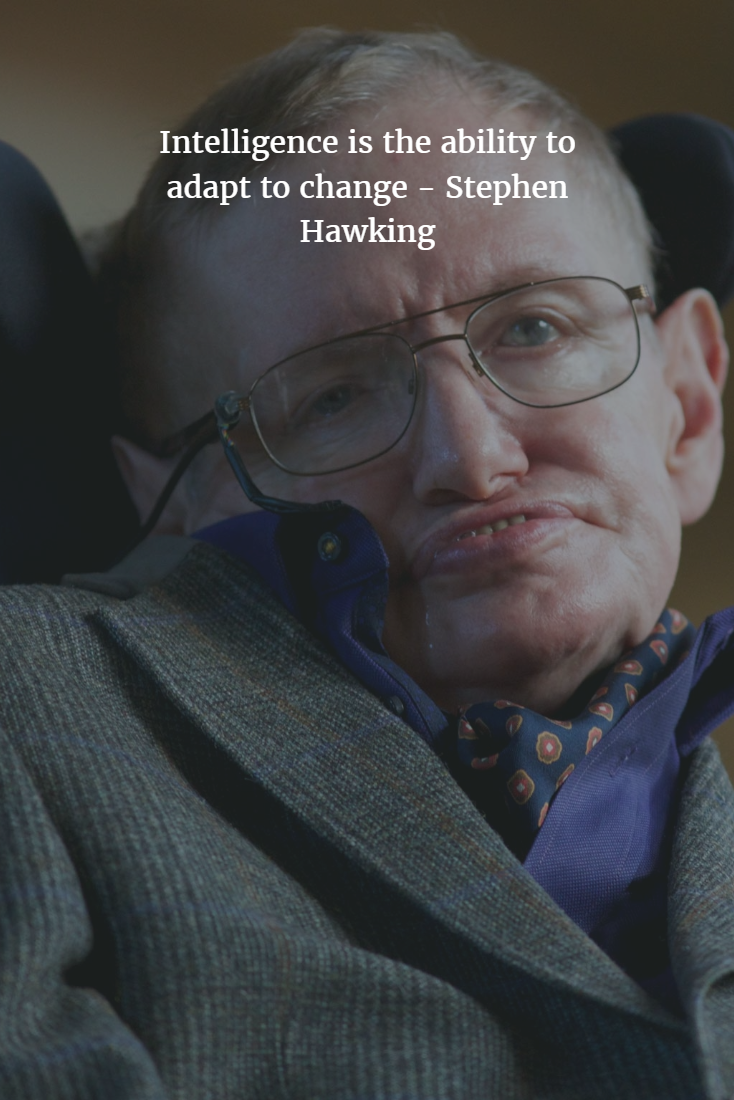 Intelligence Is The Ability To Adapt To Change Stephen Hawking Genius Quotes Genius Stephen Hawking