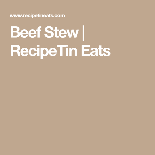Beef Stew | Recipe | Beef stew, Stew, Recipetin eats