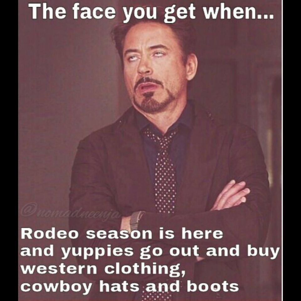 "There's always those people you never see in ""western attire"" until you know they decide, ""oh! Look! A rodeo!"" Stop frontin'.."