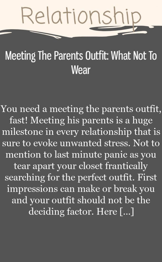 Meeting The Parents Outfit: What Not To Wear