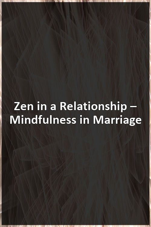 Zen in a Relationship – Mindfulness in Marriage #divorce