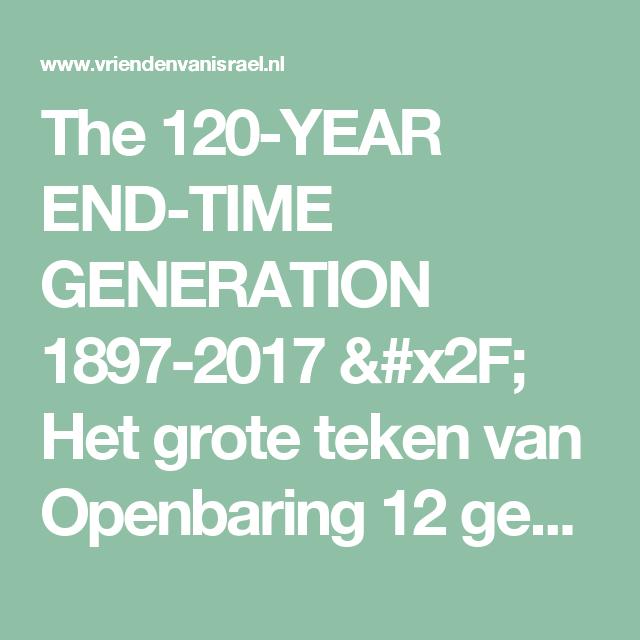 The 120-YEAR END-TIME GENERATION 1897-2017 / Het grote teken van Openbaring 12 gebeurt in 2017 » Stichting Vrienden van lsraël