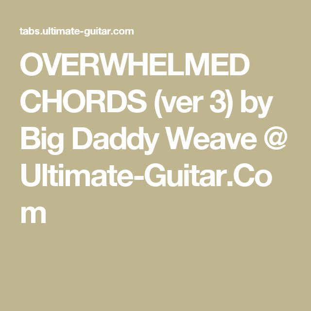 OVERWHELMED CHORDS (ver 3) by Big Daddy Weave @ Ultimate-Guitar.Com ...