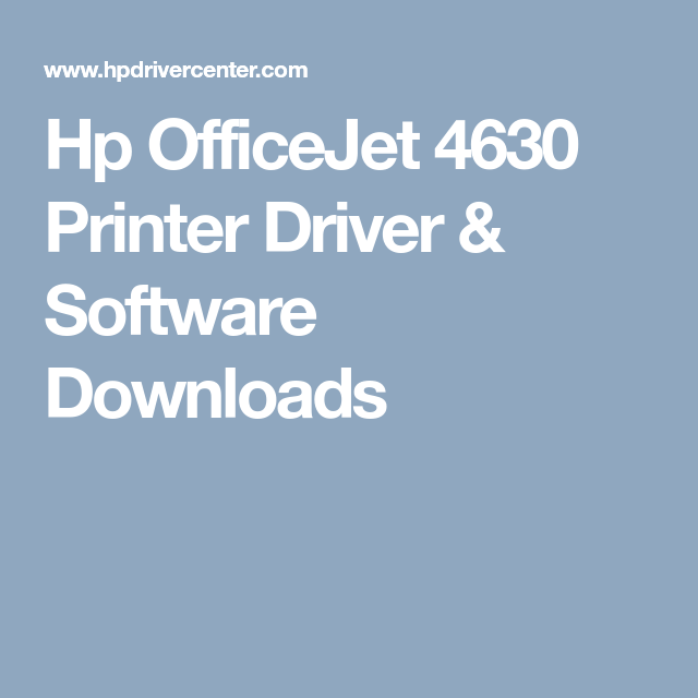 Hp OfficeJet 4630 Printer Driver & Software Downloads