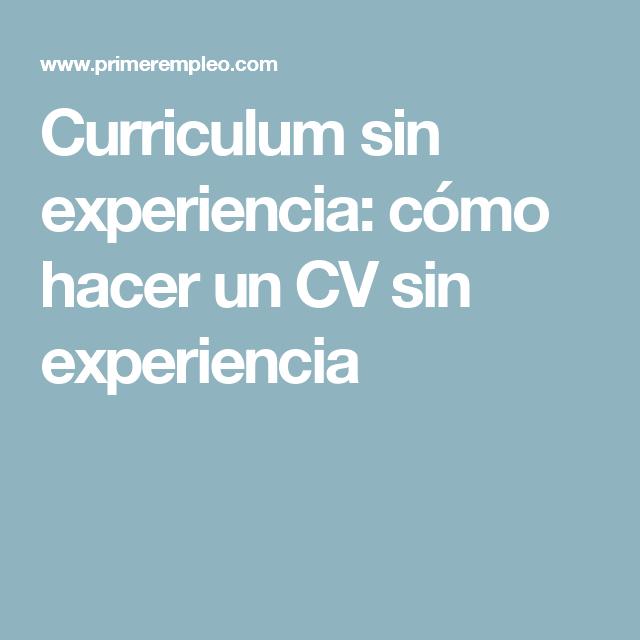 Curriculum Sin Experiencia Cómo Hacer Un Cv Sin Experiencia Hacer Cv Curriculum Vitae Como Hacer Un Currículum