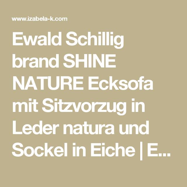 ewald schillig brand shine nature ecksofa mit sitzvorzug in leder natura und sockel in eiche. Black Bedroom Furniture Sets. Home Design Ideas