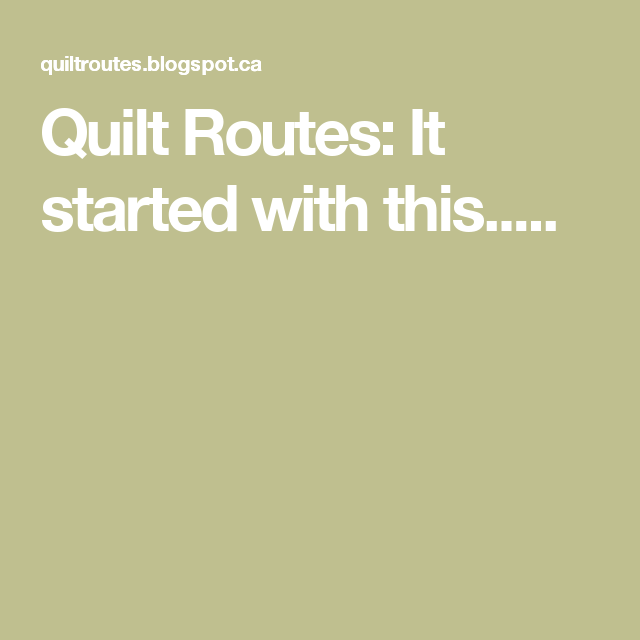 Quilt Routes: It started with this.....