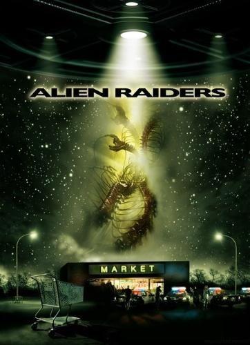 Alien Raiders (2009) movie poster | 2000's Monster Movies | Aliens