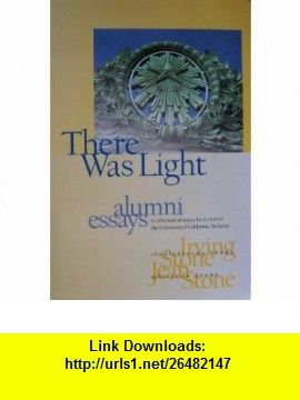 There Was Light Autobiography of a University- A Collection of Essays by Alumni of the University of California, Berkeley, 1868-1996 Irving Stone, Jean Stone, Robert M. Berdahl ,   ,  , ASIN: B000CS98N0 , tutorials , pdf , ebook , torrent , downloads , rapidshare , filesonic , hotfile , megaupload , fileserve