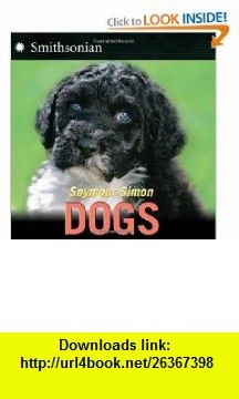 Dogs (9780064462556) Seymour Simon , ISBN-10: 0064462552  , ISBN-13: 978-0064462556 ,  , tutorials , pdf , ebook , torrent , downloads , rapidshare , filesonic , hotfile , megaupload , fileserve