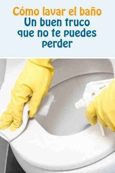 Como Lavar El Bano Un Buen Truco Que No Te Puedes Perder Como