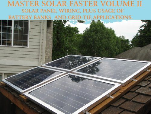 Diy Manual How To Wire Solar Panels Battery Banks Grid Tie Inverters Go Off Grid Or Easily Be Ready In A Emergency Solar Panels Best Solar Panels Solar