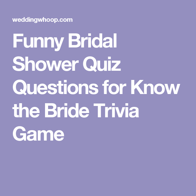 funny bridal shower quiz questions for know the bride trivia game trivia games shower ideas