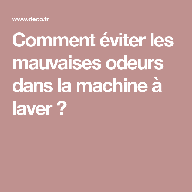comment viter les mauvaises odeurs dans la machine laver m6 v tements pinterest. Black Bedroom Furniture Sets. Home Design Ideas
