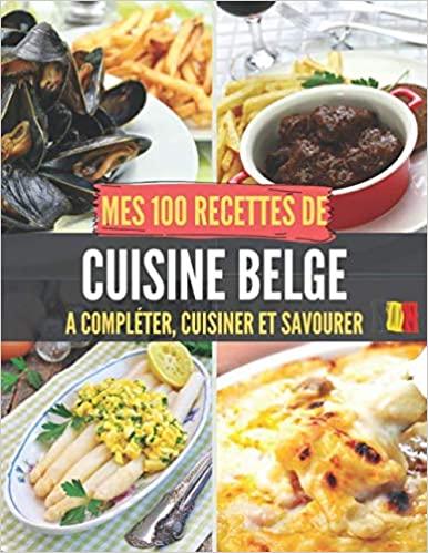 Mes 100 Recettes De Cuisine Belge A Completer Cuisiner Et Savourer Carnet Livre Et Cahier De Cuisine A Ecrire Remplir Compl Cuisine Food Kindle Reading