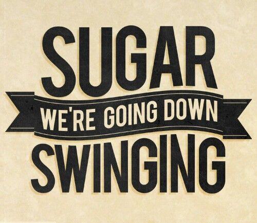 Lyrics for sugar were going down swinging