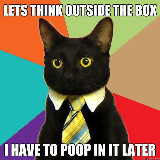 Lets think outside the box I have to poop in it later - http://www.viralbuzzspot.com/lets-think-outside-the-box-i-have-to-poop-in-it-later/