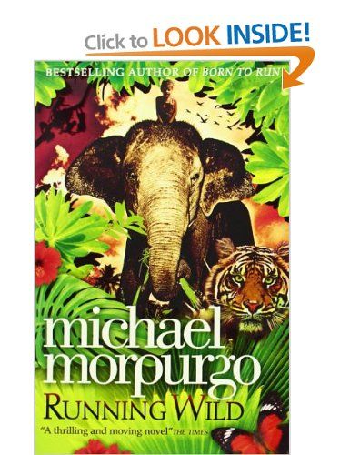 Running Wild Michael Morpurgo Michael Morpurgo Wild Book Jungle Adventure