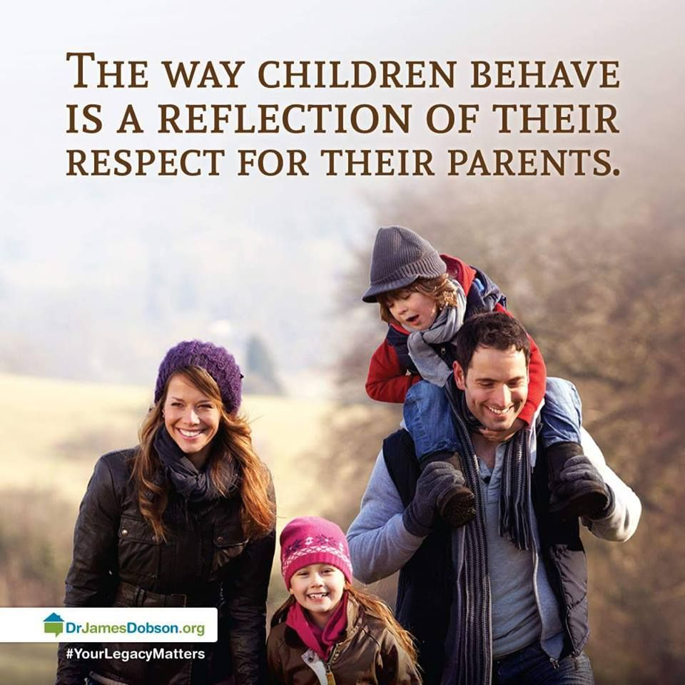 The Way Children Behave Is A Reflection Of Their Respect For Their Parents Dr James Dobson Family Quotes Super Quotes Parenting