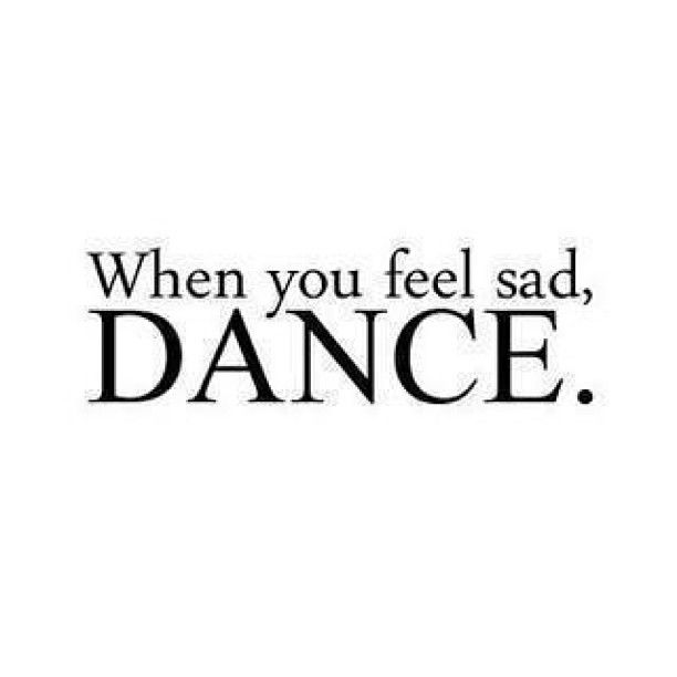when im sad I dance and when im happy I dance I don't even care I just dance xxx