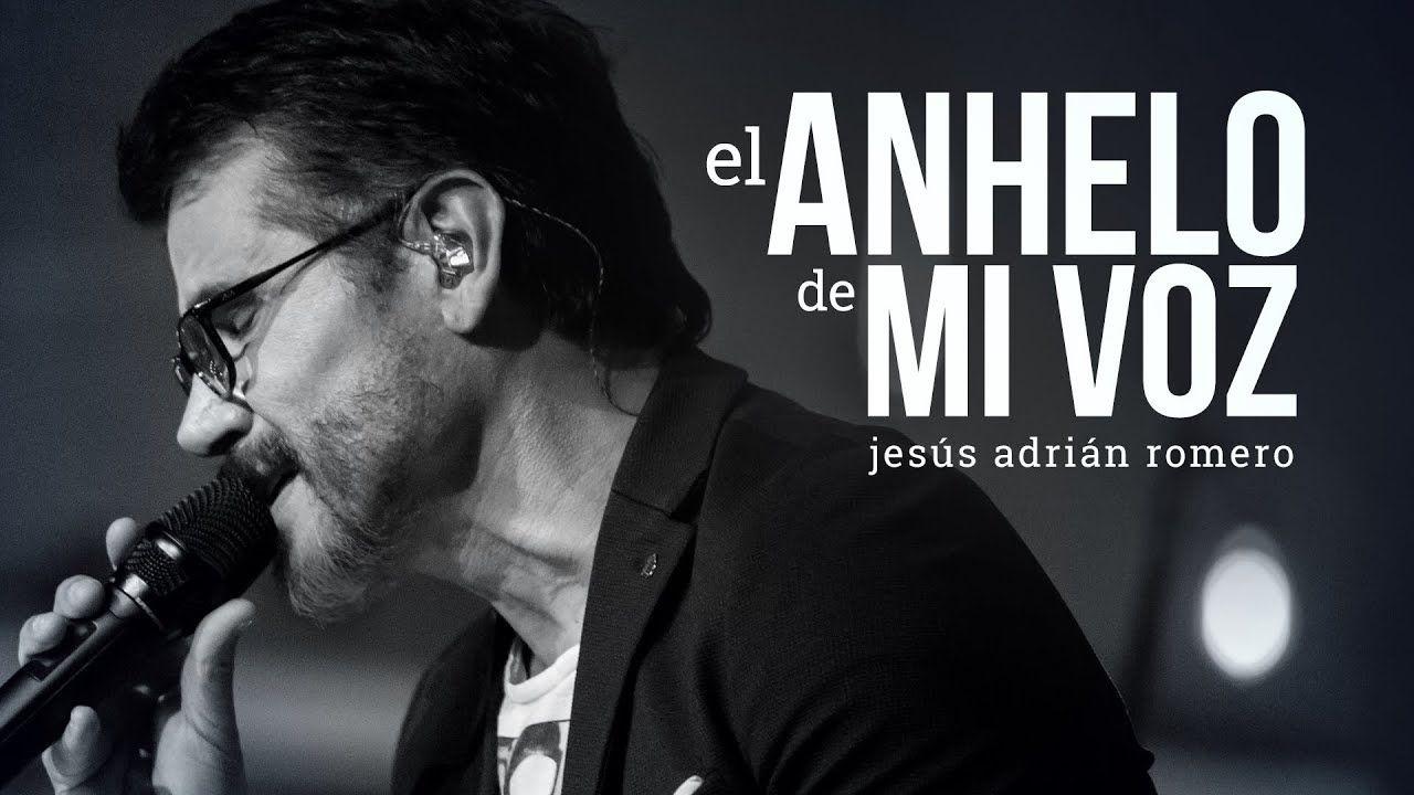 El Anhelo De Mi Voz Jesús Adrián Romero Video Musical Youtube En 2020 Jesus Adrian Romero Anhelo Baladas Romanticas